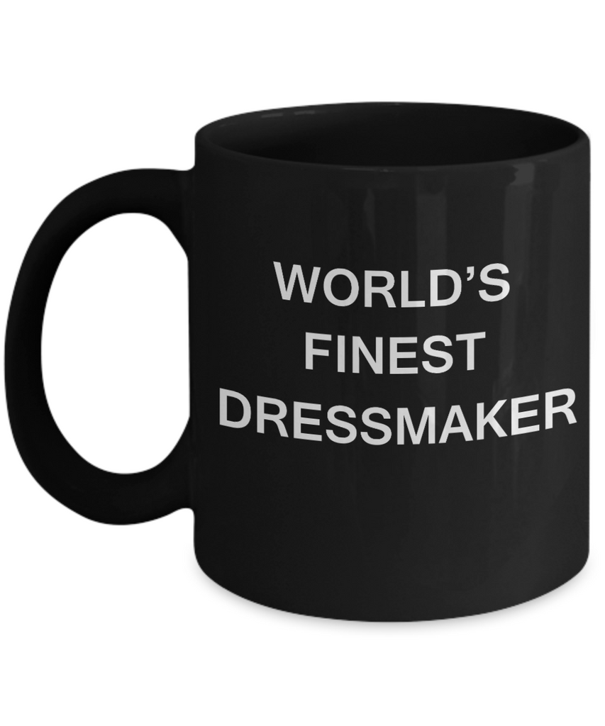 World's Finest Dressmaker - Porcelain Black Funny Coffee Mug 11 OZ Funny Mugs