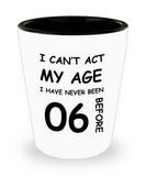 6th Birthday Gift for Women & Men - I can't act my Age, I have never been 6 Before - Shot Glass Premium Gifts Ideas - Born In 2014