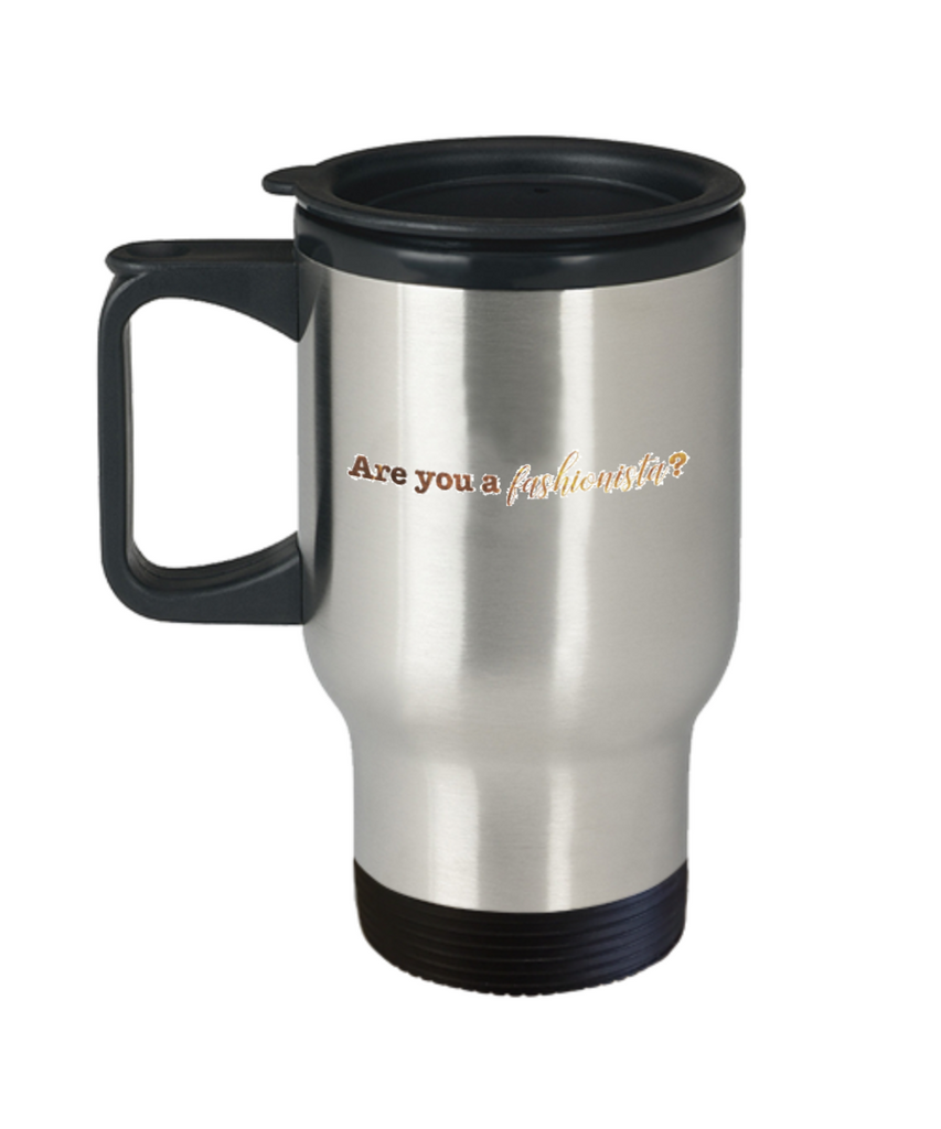 Positive mugs , Are you a fashionista  - Stainless Steel Travel Mug 14 oz Gift