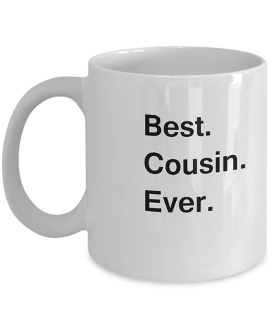 Best Cousin Ever Coffee Mugs - Funny Valentine coffee mugs Office mug Birthday Gag Gifts 11 oz