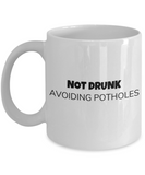 Shh theres wine in here, Not Drunk Avoiding Potholes - White Porcelain Coffee 11 oz