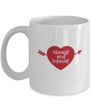 Always and Forever coffee Mugs - Valentines Gifts - White coffee mugs 11 oz