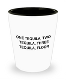 Tequial shot glasses - One Tequila Two Three Floor - Shot Glass Premium Gifts Ideas