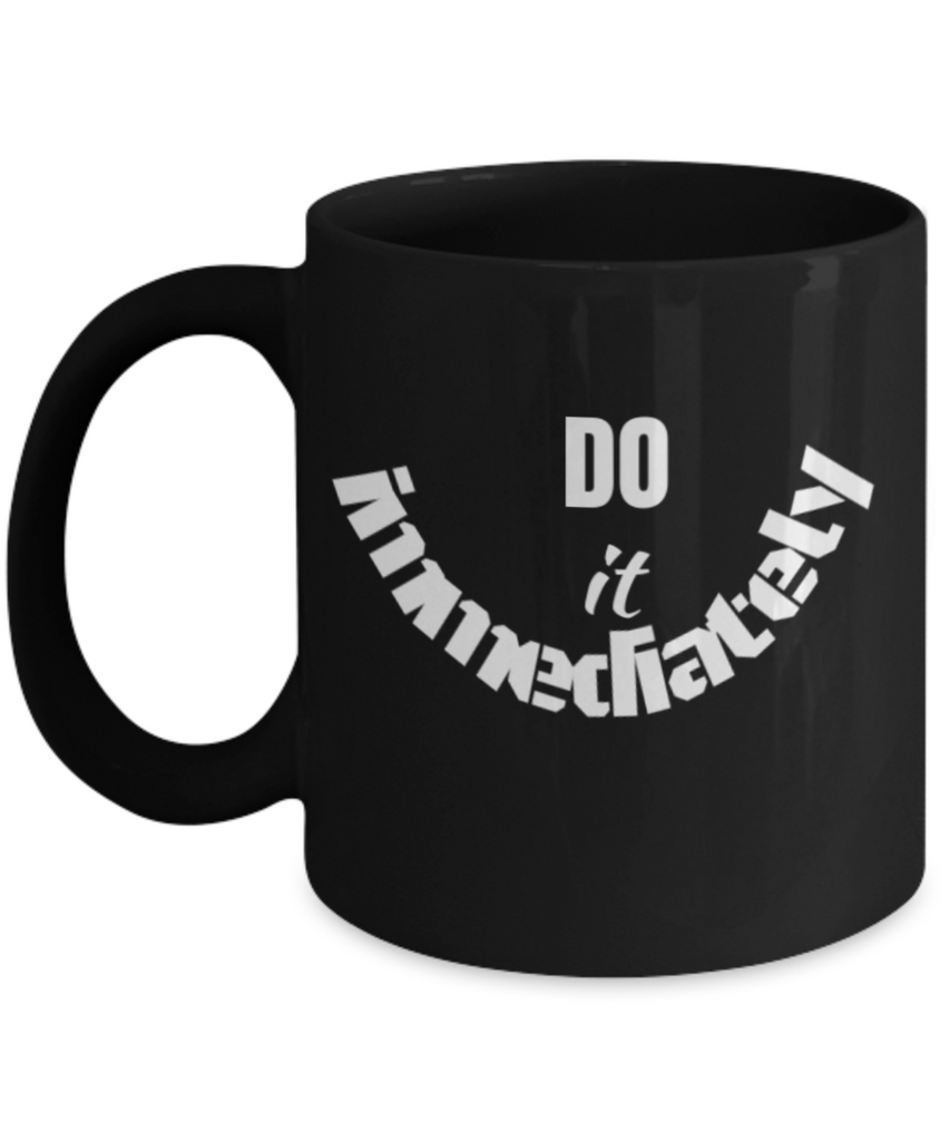 Do It Immediately Black Coffee Mug - Funny Ceramic Coffee Mug - Premium 11 oz Coffee Cup