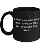 I Don't Care Who Dies, As Long As Devon Rex Lives - Ceramic  Black coffee mugs 11 oz