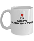 Hang with You | Funny Coffee  Ceramic Mug 11 oz - birthday, White coffee mugs 11 oz