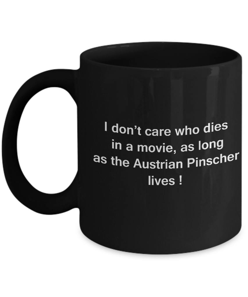 I Don't Care Who Dies, As Long As Austrian Pinscher Lives Black coffee mugs 11 oz