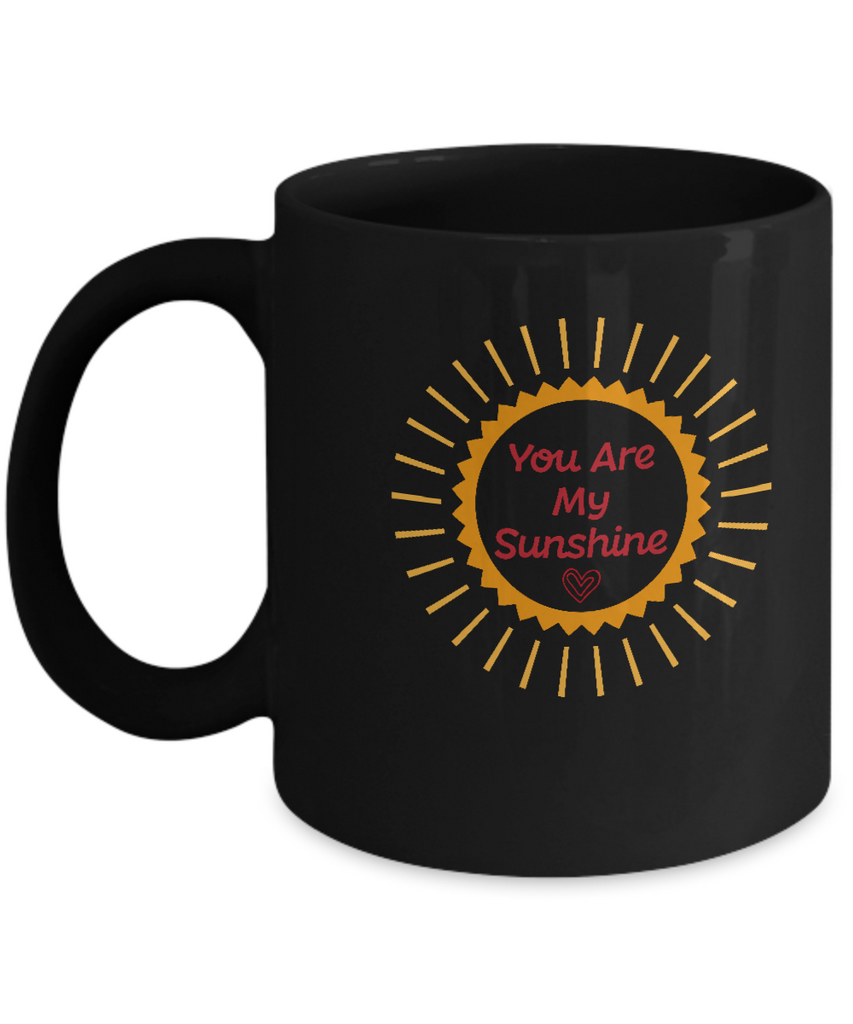 You are my sunshine Black coffee Mugs - Funny Valentines Black coffee mugs 11 oz