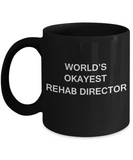 Rehab Director Gifts - World's Okayest Rehab Director - Birthday Gifts Ceramic Cup Black, Funny Mugs Gift Ideas 11 Oz