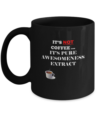 It is not coffee it is pure awesomeness Black Mugs - Funny Christmas Black coffee mugs 11 oz