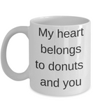 Donut mug & Girlfriend/Boyfriend Gifts Mugs - My Heart belongs to Donut and You - White Porcelain Coffee Cup,Premium 11 oz Funny Mugs White coffee cup Gifts Ideas