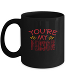 You are my person Black coffee Mugs - Funny Valentines day Black coffee mugs 11 oz