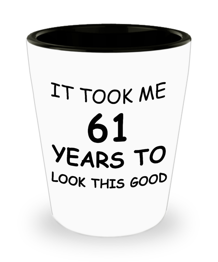 Epresso shot glasses - It Took Me 61 Years To Look This Good - Shot Glass Premium Gifts Ideas