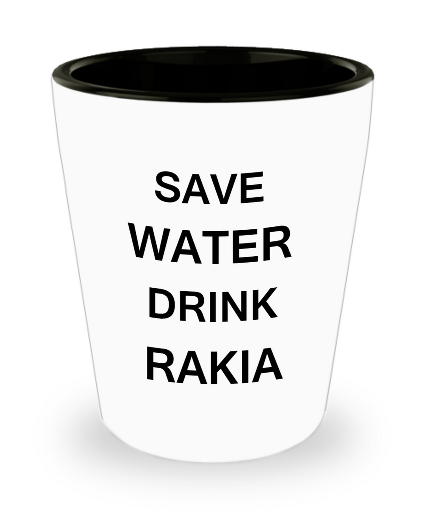 2cl shot glass - Save Water, Drink Rakia - Shot Glass Premium Gifts Ideas
