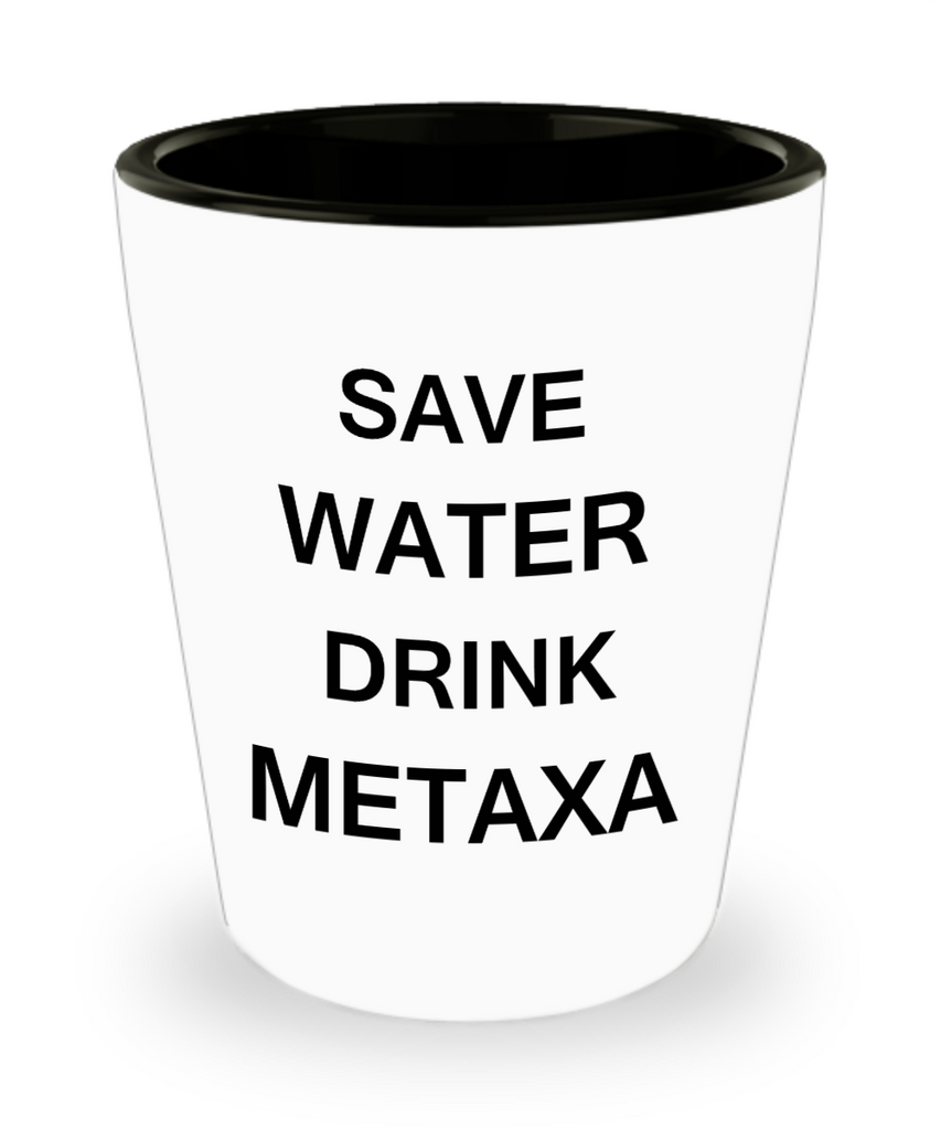 2cl shot glass - Save Water, Drink Metaxa - Shot Glass Premium Gifts Ideas