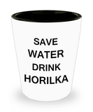 4 0z shot glasses - Save Water, Drink Horilka - Shot Glass Premium Gifts Ideas