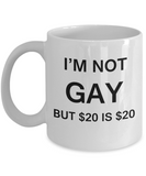 Gay away gag gift - I'm no Gay, but $20 is $20 - Gifts for Gays & Gay Partners, Funny Mugs Gift Ideas 11 Oz