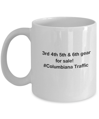 3rd 4th 5th & 6th Gear for Sale! Columbiana Traffic White coffee mugs for Car lovers & drivers 11 oz