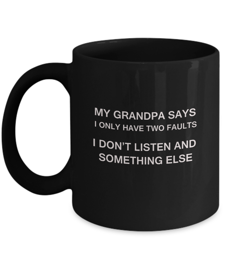 My Grandpa says two faults Black Mugs - Funny Christmas Black coffee mugs 11 oz