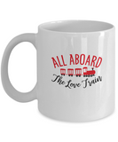 All aboard the Love train coffee Mugs - Funny Valentines day Gifts - White coffee mugs 11 oz