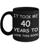 4oth birthday gifts for men - It Took Me 40 Years To Look This Good - Best 40th Birthday Gifts for family Ceramic Cup Black, Funny Mugs Gift Ideas 11 Oz