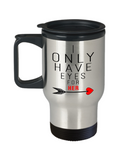 Aneversery gift - I only have eyes for her - Funny Travel Mug, Premium 14 oz Travel Coffee cup