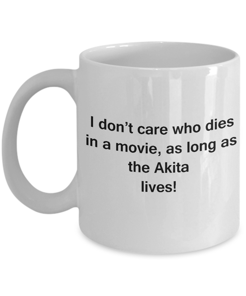 I Don't Care Who Dies, As Long As Akita Lives - Ceramic White coffee mugs 11 oz