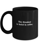 Attendant gifts mug fueled by coffee -Funny Christmas Gifts - Funny Black coffee mugs 11 oz