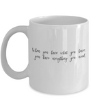 Positive mugs for women , You have everything you need - White Coffee Mug Tea Cup 11 oz Gift