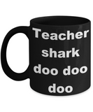 Teacher shark doo doo doo - Black Porcelain Coffee 11 oz