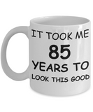 85th birthday gifts for men/women, Birthday Gift Mugs - It took me 85 years to look this good - Best 85th Birthday Gifts for family Ceramic Cup White, Funny Mugs Gift Ideas 11 Oz