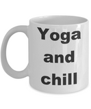 Yoga - Yoga and chill - White Porcelain Coffee Cup,Premium 11 oz Funny Mugs White coffee cup Gifts Ideas