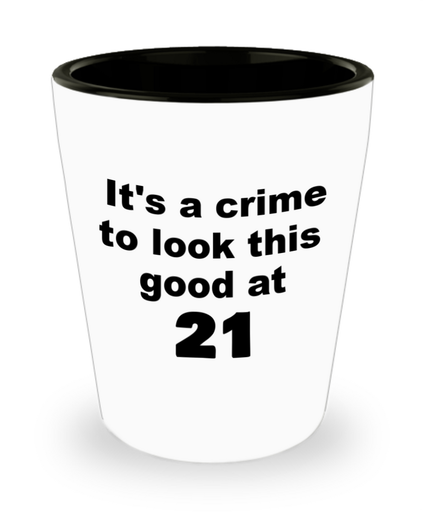 21st birthday gift mug, It's a crime to look this good at 21 - Shot Glass Premium Gifts Ideas