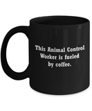 Animal Control Worker is fueled by coffee-Fueled by coffee  Funny Black coffee mugs 11 oz