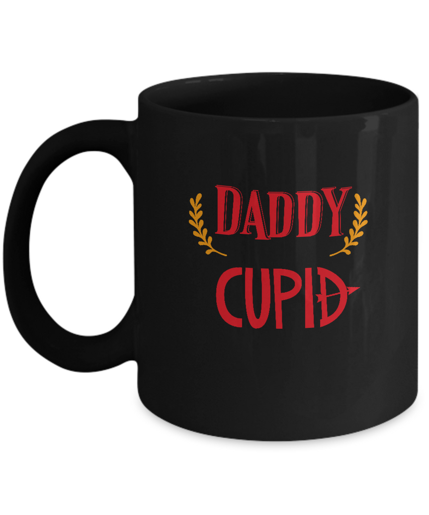 Daddy is my cupid valentines Black coffee Mugs - Funny Valentines Black coffee mugs 11 oz