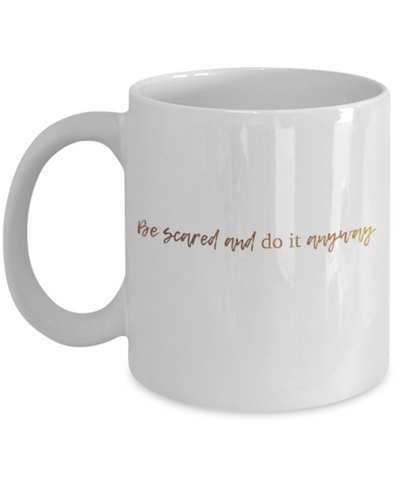 Motivational mugs for women , Be scared and do it anyway - White Coffee Mug Tea Cup 11 oz Gift