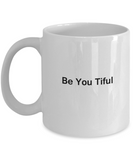 Be You Tiful coffee mugs - Funny Christmas Gifts - Porcelain White coffee mugs 11 oz