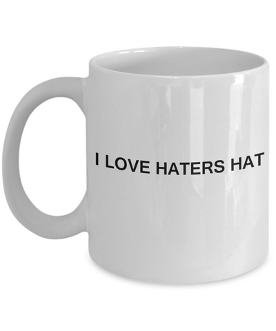 I Love Haters Hat - White Funny Mugs Coffee Cups 11 oz