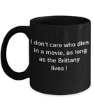 I Don't Care Who Dies, As Long As Brittany Lives - Ceramic Black coffee mugs 11 oz