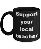 Support your local teacher - Black Porcelain Coffee 11 oz