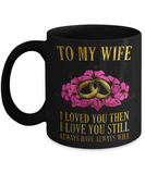 To my Wife, I love you Then Always will - Funny Black Porcelain Coffee Mug Cute Ceramic Cup 11 oz