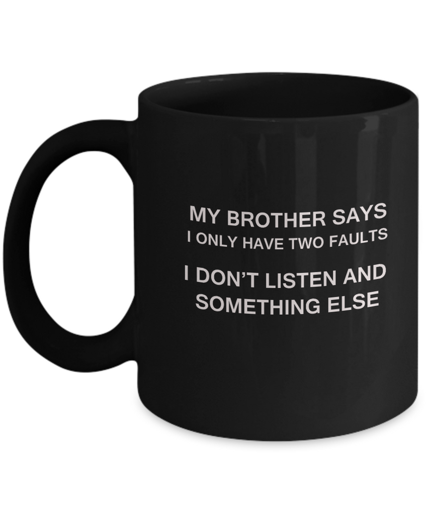 My Brother says two faults Black Mugs - Funny Christmas Black coffee mugs 11 oz