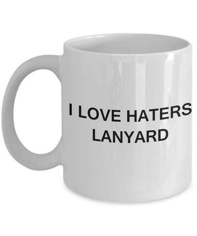 I Love Haters Lanyard - White Funny Mugs Coffee Cups 11 oz