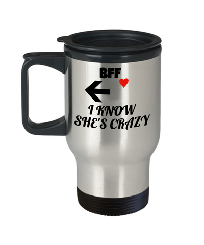 BFF Gift,BFF Travel Mug for BFF I Know She's Crazy,Premium 14 oz Travel Coffee cup