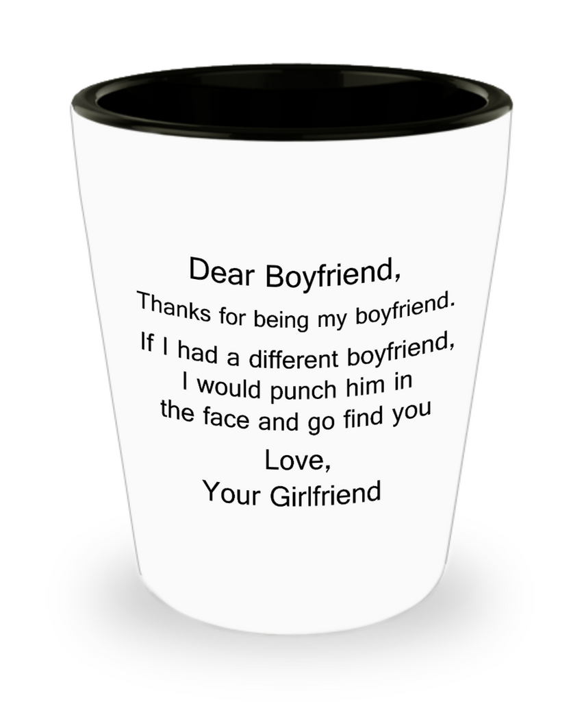 One year anniversary gifts for boyfriend funny shot glass - Dear Boyfriend, Thanks For Being My Boyfriend - Shot Glass Premium Gifts Ideas
