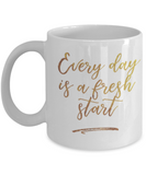 Positive mugs , Everyday is a fresh start - White Coffee Mug Tea Cup 11 oz Gift