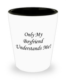 One year anniversary gifts for boyfriend funny shot glass - Only my Boyfriend Understands Me - Shot Glass Premium Gifts Ideas