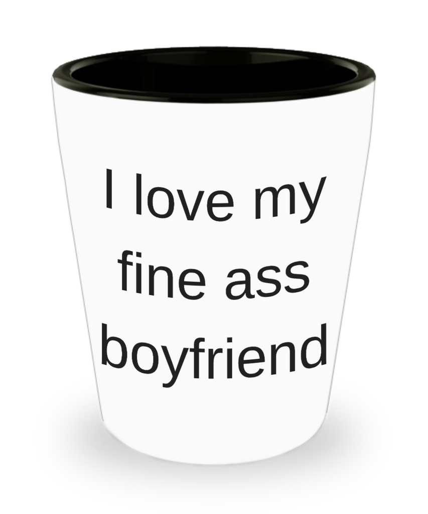 One year anniversary gifts for boyfriend funny shot glass - I Love My Fine Ass Boyfriend - Shot Glass Premium Gifts Ideas