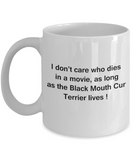 I Don't Care Who Dies, As Long As Black Mouth Cur Lives White coffee mugs 11 oz