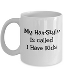 "Best gifts for mother - ""My Hairstyle Is Called I Have Kids"" White coffee mugs 11 oz"